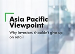 Asia Pacific Viewpoint - Why investors shouldn't give up on retail